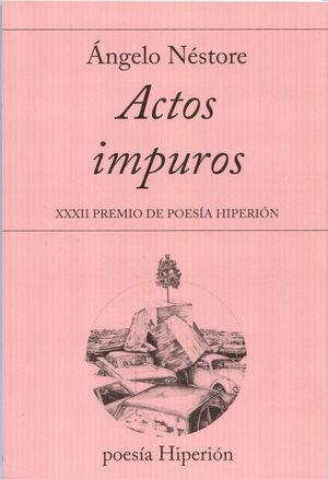 ACTOS IMPUROS -XXXII PREMIO DE POESIA HIPERION-
