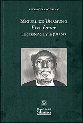 MIGUEL DE UNAMUNO. ECCE HOMO: LA EXISTENCIA Y LA PALABRA