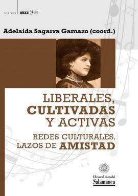LIBERALES, CULTIVADAS Y ACTIVAS. REDES CULTURALES, LAZOS DE AMIST