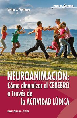 NEUROANIMACION. COMO DINAMIZAR EL CEREBRO A TRAVES