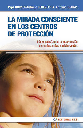 LA MIRADA CONSCIENTE EN LOS CENTROS DE PROTECCIÓN : CÓMO TRANSFORMAR LA INTERVEN