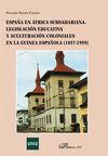 ESPAÑA EN ÁFRICA SUBSAHARIANA. LEGISLACIÓN EDUCATIVA Y ACULTURACIÓN COLONIALES E