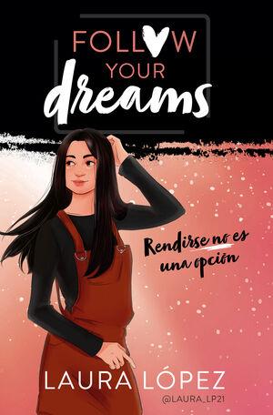 FOLLOW YOUR DREAMS: RENDIRSE NO ES UNA OPCIÓN