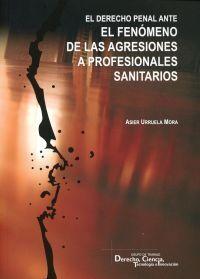 DERECHO PENAL ANTE EL FENOMENO DE LAS AGRESIONES A PROFESIONALES SANITARIOS EL