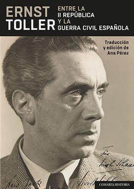 ERNST TOLLER ENTRE LA II REPUBLICA Y LA GUERRA CIVIL ESPAÑOLA
