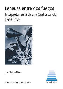 LENGUAS ENTRE DOS FUEGOS. INTERPRETES EN LA GUERRA CIVIL ESPAÑOLA