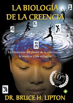 LA BIOLOGÍA DE LA CREENCIA (EDICIÓN 10º ANIVERSARIO)