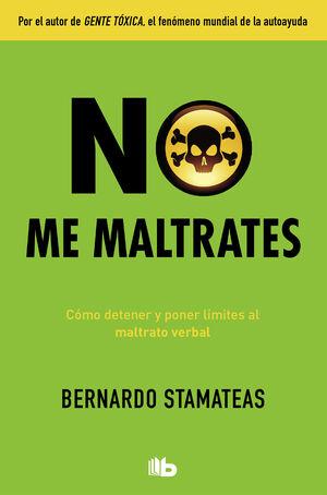 NO ME MALTRATES