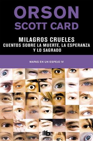 MILAGROS CRUELES / CUENTOS SOBRE LA MUERTE, LA ESPERANZA Y LO SAGRADO