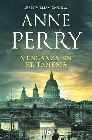 VENGANZA EN EL TÁMESIS (DETECTIVE WILLIAM MONK 22)