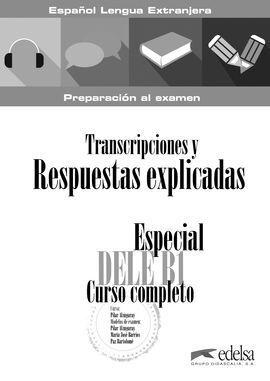 ESPECIAL DELE B1. CURSO COMPLETO. TRANSCRIPCIONES Y RESPUESTAS EXPLICADAS