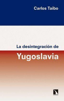LA DESINTEGRACIÓN DE YUGOSLAVIA