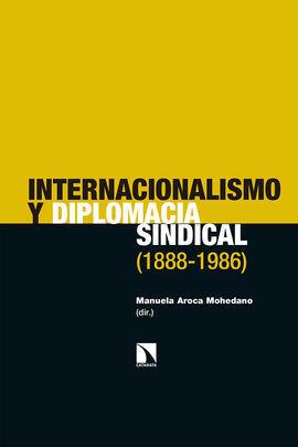 INTERNACIONALISMO Y DIPLOMACIA SINDICAL (1888-1986)