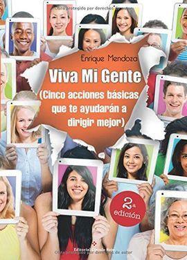 VIVA MI GENTE (CINCO ACCIONES BASICAS QUE TE AYUDARAN A DIRIGIR M