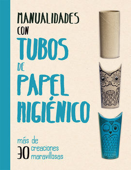 MANUALIDADES CON TUBOS DE PAPEL HIGIÉNICO