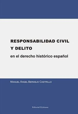 RESPONSABILIDAD CIVIL Y DELITO EN EL DERECHO HISTÓRICO ESPAÑOL