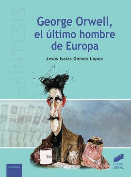 GEORGE ORWELL, EL ÚLTIMO HOMBRE DE EUROPA