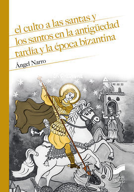 EL CULTO A LAS SANTAS Y LOS SANTOS EN LA ANTIGUEDAD TARDÍA Y LA �POCA BIZANTINA