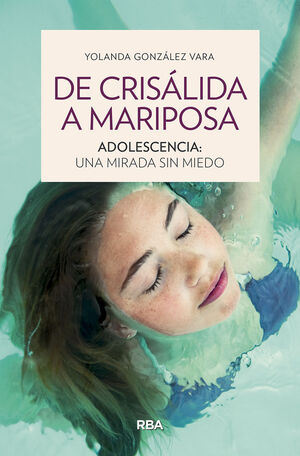 DE CRISÁLIDA A MARIPOSA. ADOLESCENCIA: UNA MIRADA SIN MIEDO