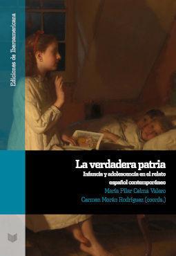 LA VERDADERA PATRIA : INFANCIA Y ADOLESCENCIA EN EL RELATO ESPAÑOL CONTEMPORÁNEO