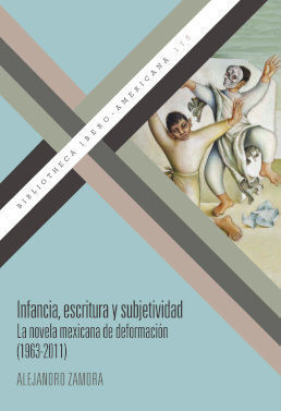 INFANCIA, ESCRITURA Y SUBJETIVIDAD : LA NOVELA MEXICANA DE DEFORMACIÓN, 1963-201