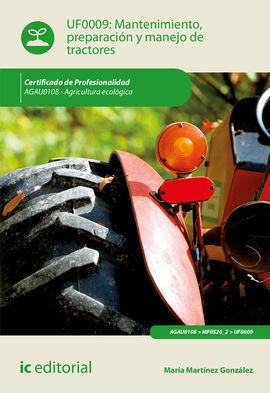 MANTENIMIENTO, PREPARACIÓN Y MANEJO DE TRACTORES. AGAU0108 - AGRICULTURA ECOLÓGI