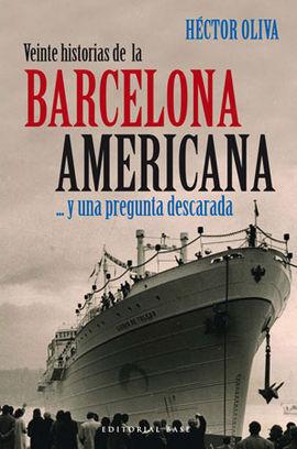 VEINTE HISTORIAS DE LA BARCELONA AMERICANA ... Y UNA PREGUNTA DESCARADA