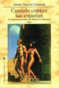 CUANDO CANTAN LAS ESPADAS. LA FANTASÍA HEROICA DE ROBERT E. HOWARD