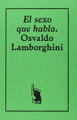 OSVALDO LAMBORGHINI. EL SEXO QUE HABLA