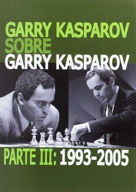 GARRY KASPAROV SOBRE GARRY KASPAROV. PARTE III: 1993-2005
