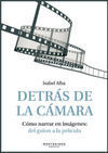 DETRÁS DE LA CÁMARA. CÓMO NARRAR EN IMÁGENES: DEL