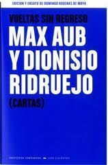 VUELTAS SIN REGRESO. MAX AUB Y DIONISIO RIDRUEJO (CARTAS)