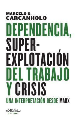 DEPENDENCIA, SUPEREXPLOTACIÓN DEL TRABAJO Y CRISIS