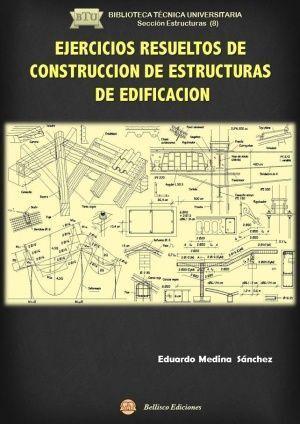EJERCICIOS RESUELTOS DE CONSTRUCCION DE ESTRUCTURAS DE EDIFICACION