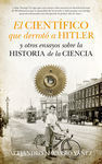 CIENTÍFICO QUE DERROTÓ A HITLER Y OTROS ENSAYOS SOBRE LA HISTORIA DE LA CIENCIA
