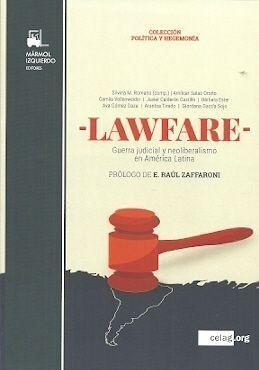 LAWFARE. GUERRA JUDICIAL Y NEOLIBERALISMO EN AMÉRICA LATINA