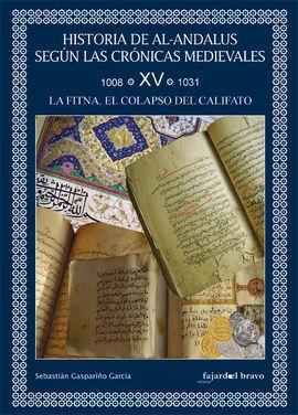 HISTORIA (VOL. XV) DE AL-ANDALUS SEGÚN LAS CRÓNICAS MEDIEVALES