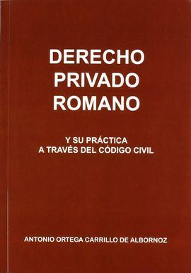 DERECHO PRIVADO ROMANO Y SU PRACTICA A TRAVES CODIGO CIVIL