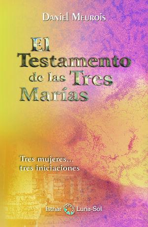 EL TESTAMENTO DE LAS TRES MARÍAS: TRES MUJERES-- TRES INICIACIONES