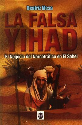 LA FALSA YIHAD. EL NEGOCIO DEL NARCOTRAFICO EN EL SAHEL