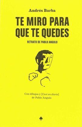TE MIRO PARA QUE TE QUEDES: RETRATO DE PABLO ANGULO