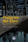 HISTORIAS DEL EBRO:DIECISEIS RELATOS SOBRE UN RIO