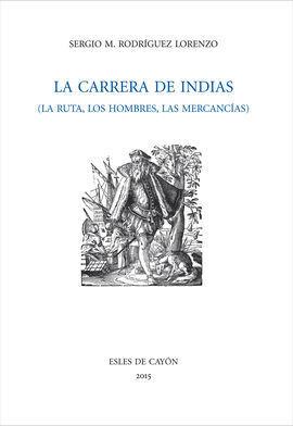 LA CARRERA DE INDIAS, LA RUTA, LOS HOMBRES, LAS MERCANCÍAS