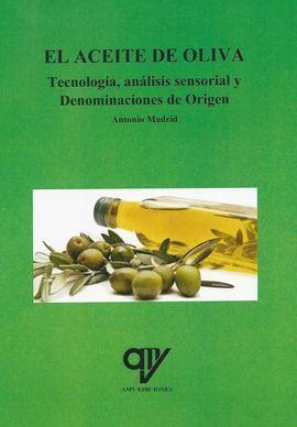 EL ACEITE DE OLIVA. TECNOLOGIA, ANALISIS SENSORIAL Y DENOMINACION