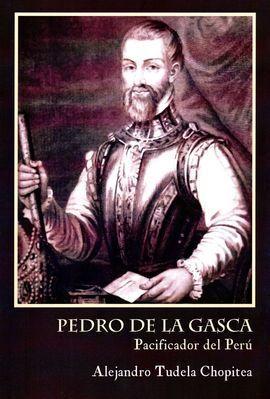 PEDRO DE LA GASCA, PACIFICADOR DEL PERÚ