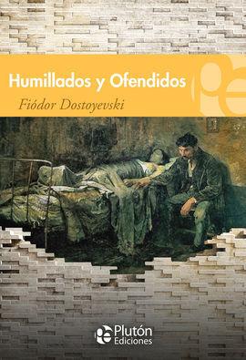 HUMILLADOS Y OFENDIDOS