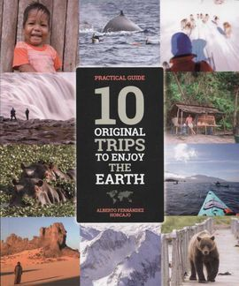 10 ORIGINAL TRIPS TO ENJOY THE EARTH - PRACTICAL GUIDE