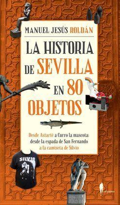 HISTORIA DE SEVILLA EN 80 OBJETOS,LA