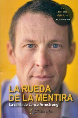 LA RUEDA DE LA MENTIRA. LA CA¡DA DE LANCE ARMSTRONG