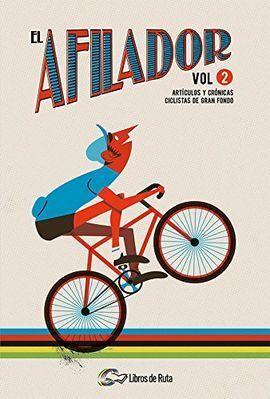 EL AFILADOR. VOLUMEN 2. ARTÍCULOS Y CRÓNICAS CICLISTAS DE GRAN FONDO